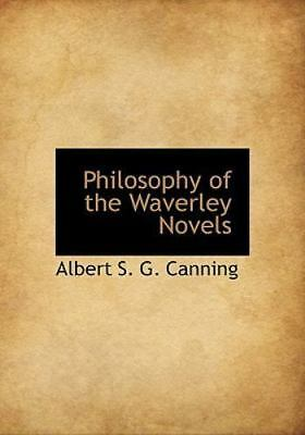 Philosophy of the Waverley Novels: By Albert S G Canning
