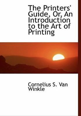 Printers' Guide, Or, an Introduction to the Art of Printing: By Cornelius S V...