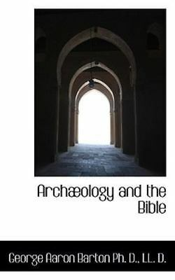 Arch]ology and the Bible: By George Aaron Barton