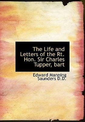 Life and Letters of the Rt. Hon. Sir Charles Tupper, Bart: By Edward Manning ...