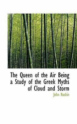 Queen of the Air Being a Study of the Greek Myths of Cloud and Storm: By John...