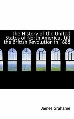 History of the United States of North America, Till the British Revolution in...