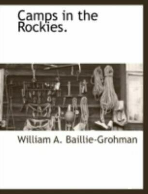 Camps In The Rockies.: By William A. Baillie-Grohman