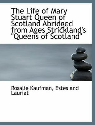 The Life Of Mary Stuart Queen Of Scotland Abridged From Ages Strickland's que...