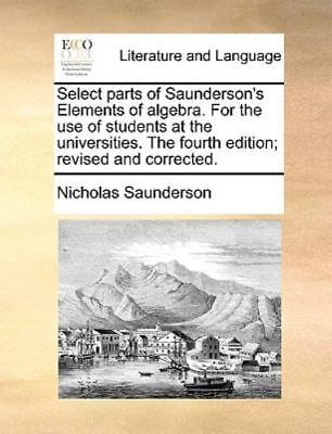 Select Parts Of Saunderson's Elements Of Algebra. For The Use Of Students At ...