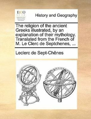 The Religion Of The Ancient Greeks Illustrated, By An Explanation Of Their My...