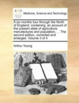 A Six Months Tour Through The North Of England: Containing, An Account Of The...