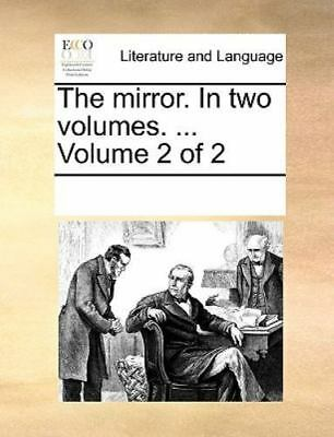 The Mirror. In Two Volumes. ...  Volume 2 Of 2: By See Notes Multiple Contrib...
