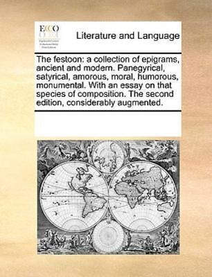 The Festoon: A Collection Of Epigrams, Ancient And Modern. Panegyrical, Satyr...