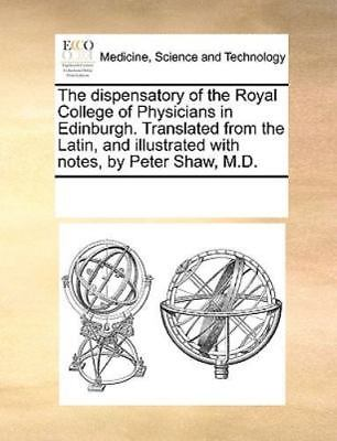 The Dispensatory Of The Royal College Of Physicians In Edinburgh. Translated ...