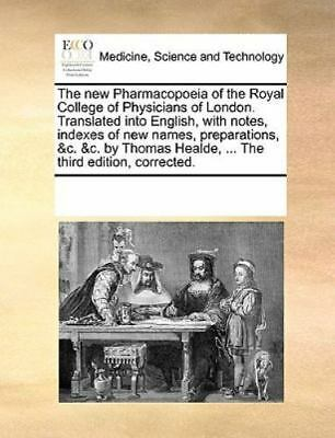 The New Pharmacopoeia Of The Royal College Of Physicians Of London. Translate...