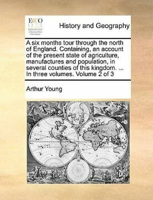 A Six Months Tour Through The North Of England. Containing, An Account Of The...
