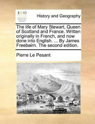 The Life Of Mary Stewart, Queen Of Scotland And France. Written Originally In...