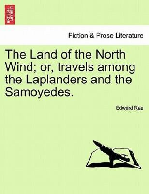 The Land Of The North Wind; Or, Travels Among The Laplanders And The Samoyede...