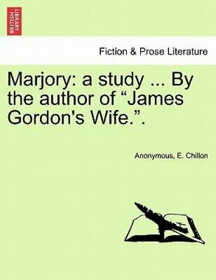 Marjory: A Study ... By The Author Of james Gordon's Wife..: By Anonymous, E....