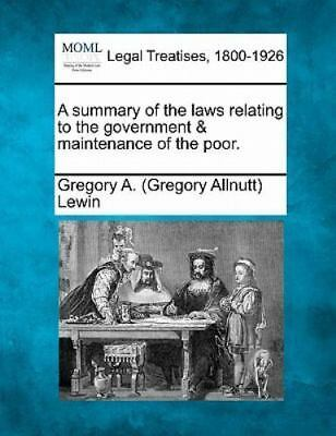 A Summary Of The Laws Relating To The Government & Maintenance Of The Poor.: ...