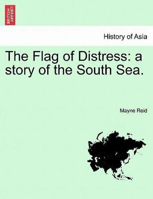 The Flag Of Distress: A Story Of The South Sea.: By Mayne Reid