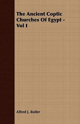 The Ancient Coptic Churches Of Egypt - Vol I: By Alfred J. Butler