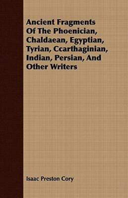 Ancient Fragments Of The Phoenician, Chaldaean, Egyptian, Tyrian, Ccarthagini...