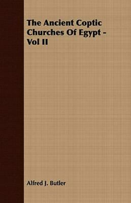 The Ancient Coptic Churches Of Egypt - Vol Ii: By Alfred J. Butler