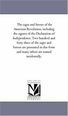 The Sages And Heroes Of The American Revolution, Including The Signers Of The...
