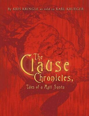 The Clause Chronicles: Tales Of A Mall Santa: By Kris Kringle, Karl Krueger
