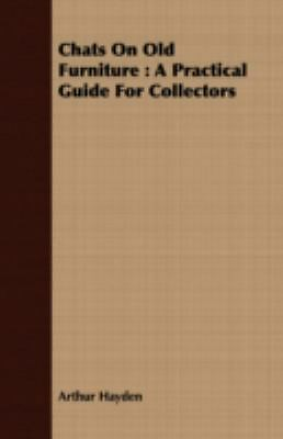 Chats On Old Furniture: A Practical Guide For Collectors: By Arthur Hayden