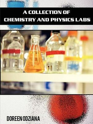 A Collection Of Chemistry And Physics Labs: By Doreen Odziana