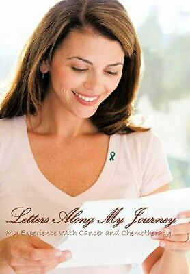 Letters Along My Journey: My Experience With Cancer And Chemotherapy: By Ange...