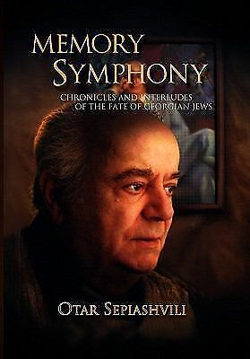 Memory Symphony-Chronicles And Interludes Of The Fate Of Georgian Jews: By Ot...