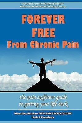 Forever Free from Chronic Pain: The Pain Sufferer's Guide to Getting Your Lif...