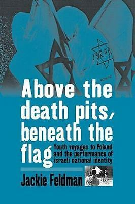 Above The Death Pits, Beneath The Flag: Youth Voyages To Poland And The Perfo...