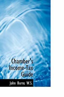 Chamber's Income-Tax Guide: By Burns