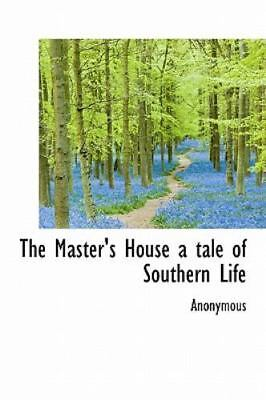 The Master's House A Tale Of Southern Life: By Anonymous