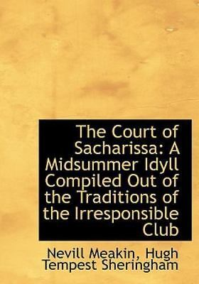The Court Of Sacharissa: A Midsummer Idyll Compiled Out Of The Traditions Of ...