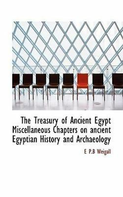 The Treasury Of Ancient Egypt Miscellaneous Chapters On Ancient Egyptian Hist...
