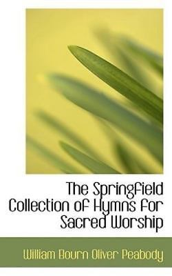 The Springfield Collection Of Hymns For Sacred Worship: By William Bourn Oliv...