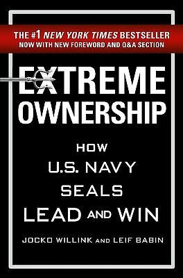 Extreme Ownership How US Navy Seals Lead and Win - Jocko Willink and Leif Babin