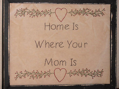 Primitive Stitchery, Home Is Where Your Mom Is, Handmade, Gift For Mother