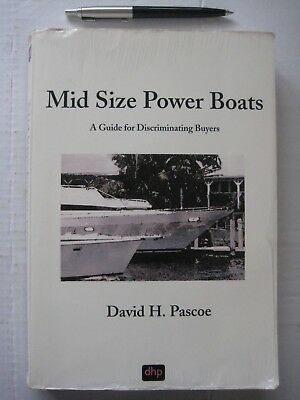 MID SIZE POWER BOATS - A Guide for Discriminating Buyers by David H.Pascoe