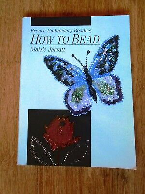 How To Bead. French Embroidery Beading By Maisie Jarratt. Published 1991