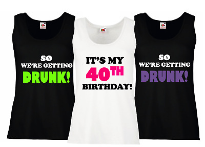 BIRTHDAY VEST TOP It's My Birthday..So We're Getting Drunk! ADD AGE PERSONALISE