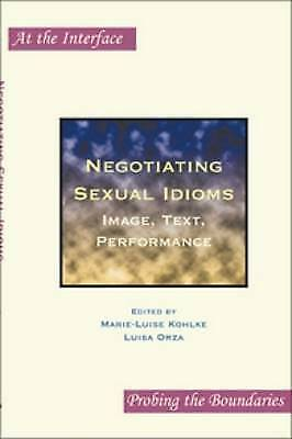 Negotiating Sexual Idioms: Image, Text, Performance by Brill (Paperback, 2008)