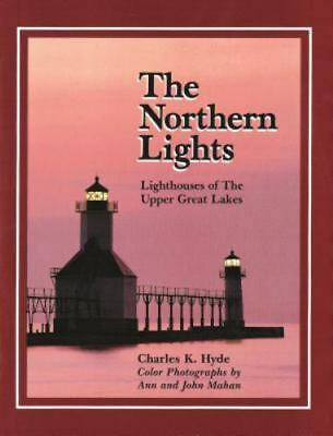The Northern Lights: Lighthouses Of The Upper Great Lakes (great Lakes Books)...