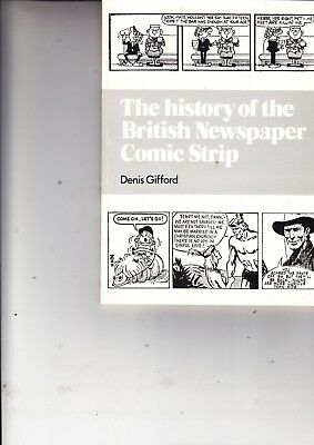 THE HISTORY OF THE BRITISH NEWSPAPER COMIC STRIP   by DENIS GIFFORD    1971