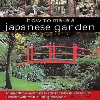 How to Make a Japanese Garden: An Inspirational Visual Guide . Charles Chesshire