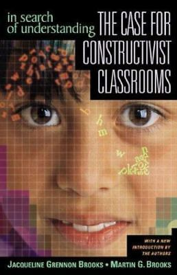 In Search of Understanding : The Case for Constructivist Classrooms by Martin G.