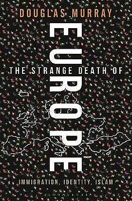 The Strange Death of Europe: Immigration, Identity, Islam by Douglas Murray. HB