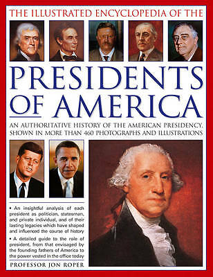 The Illustrated Encyclopedia of the Presidents of America: an Authoritative Hist