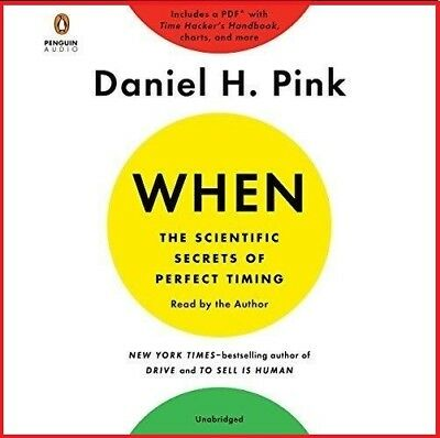 When: The Scientific Secrets of Perfect Timing By Daniel H. Pink (audio book)